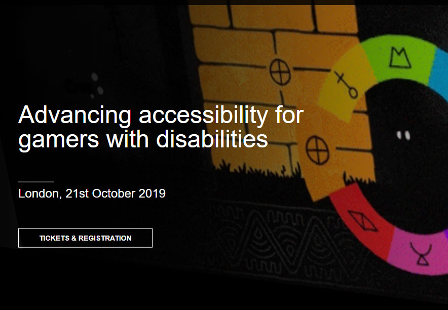 Screen of a colour bar with symbols within each, so colour-blindness not an issue. Text reads, Advancing accessibility for gamers with disabilities. London, 21st October 2019. Tickets and Registration.